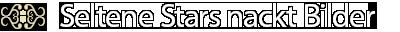 Seltene Stars nackt Bilder und Fotos